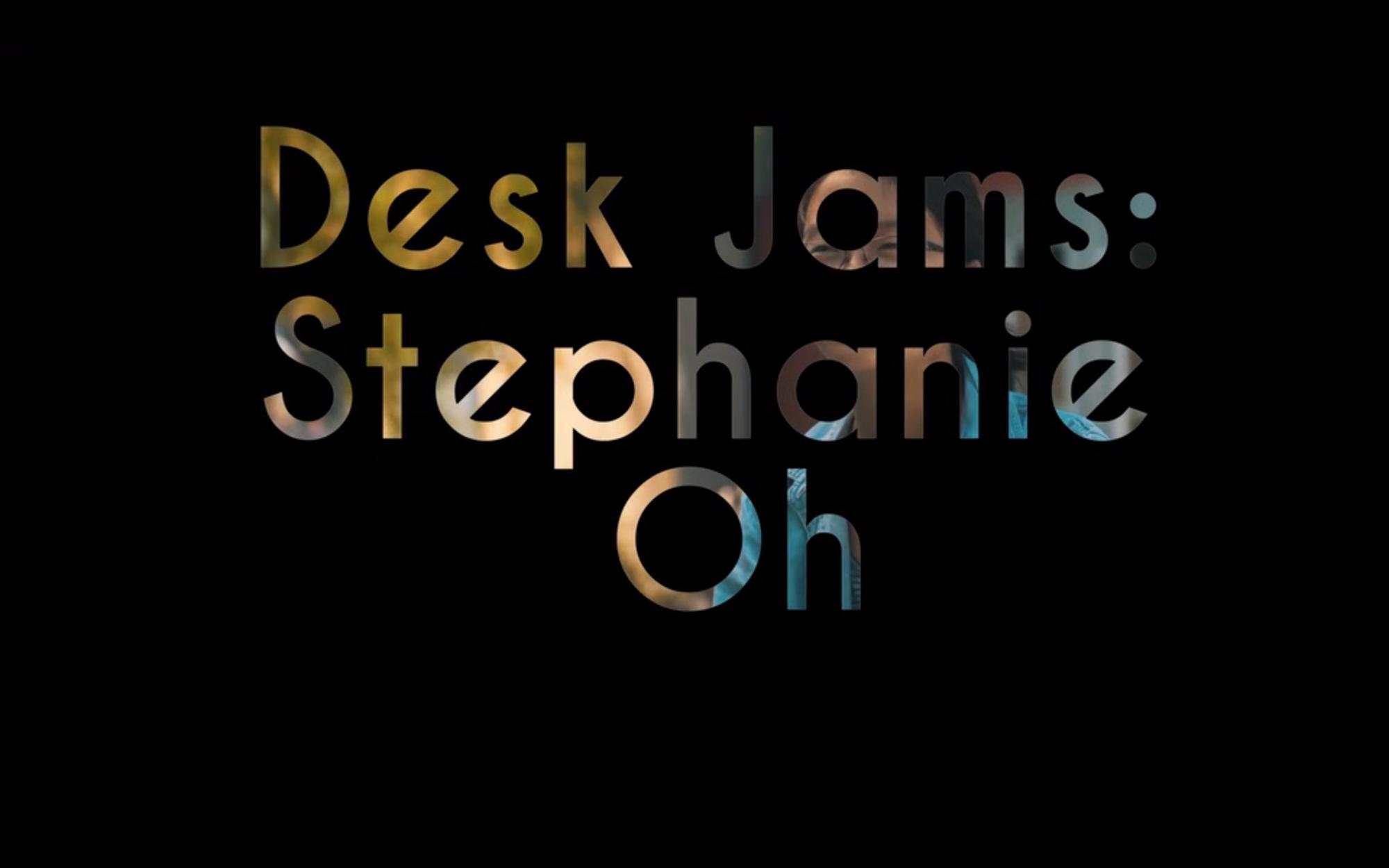 Desk Jams: Edition 11 – Stephanie Oh