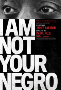 Theatrical one-sheet for I AM NOT YOUR NEGRO, a Magnolia Pictures release.